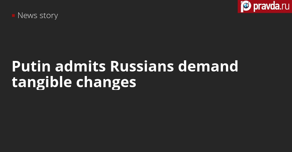 Putin admits that the Russians want change