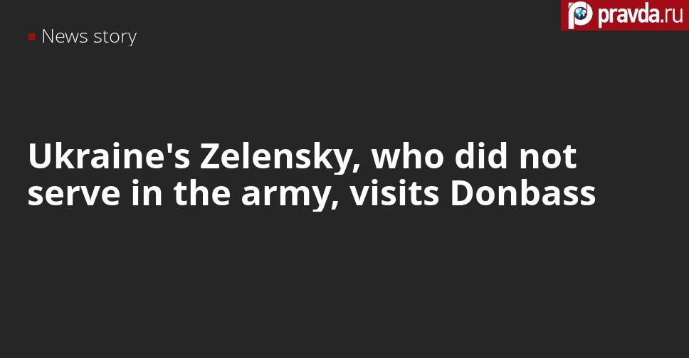 Ukrainian President Zelensky, 'a dodger in a bulletproof vest back to front,' goes to Donbass